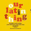 A PARTY CALLED CHA CHA presents OUR LATIN THING
