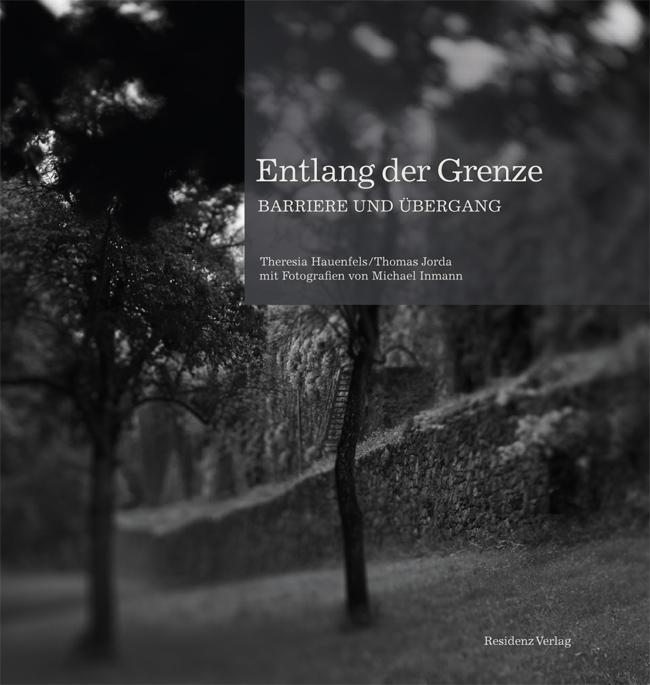 Entlang der Grenze. Residenz Verlag 2009