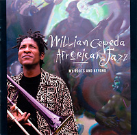 william-cepeda_afroican-jazz_my-roots-and-beyond_