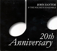john-santos-&-the-machete-ensemble_20th-anniversary_2005