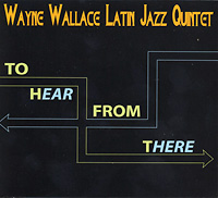 wayne-wallace_to-hear-from-there_2008