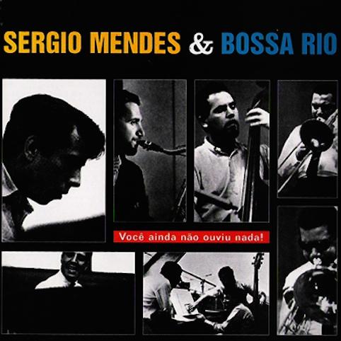 Sergio Mendes & Bossa Rio - Você Ainda Não Ouviu Nada!_1964
