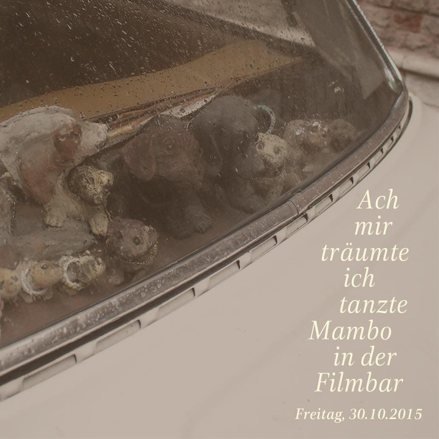 Ach-mir-traeumte-ich-tanzte-Mambo-in-der-Filmbar,-Fr-30.10.2015