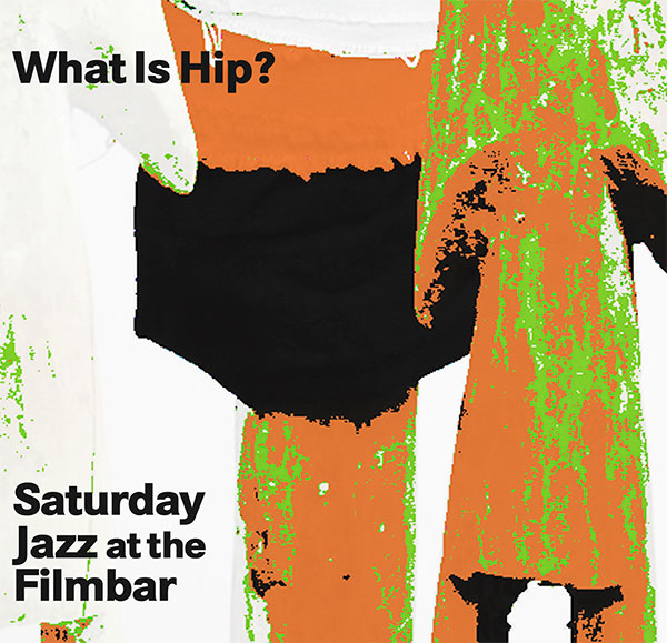 Saturday-Jazz-at-the-Filmbar_01_what-is-hip-