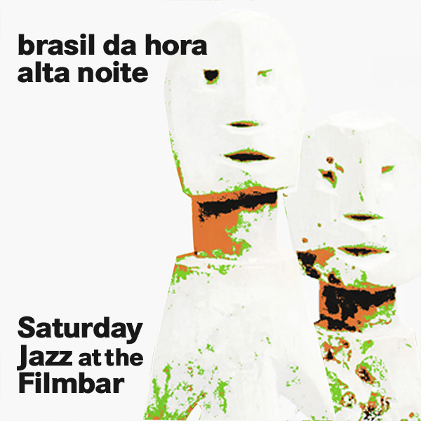 saturday-jazz-at-the-filmbar_2016_brasil-da-hora_alta-noite_600