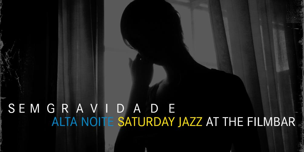 Saturday-Jazz-at-The-Filmbar_sem-gravidade_alta-noite_fb_20180512